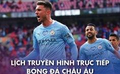 Lịch trực tiếp bóng đá châu Âu 1-5: Real, Man City, Chelsea thi đấu