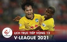 Lịch trực tiếp vòng 12 V-League 2021: HAGL - Bình Dương, Đà Nẵng - Viettel