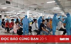 Đọc báo cùng bạn 20-5: Bắc Giang ráo riết dập dịch
