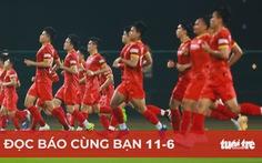 Đọc báo cùng bạn 11-6: Chờ màn đấu trí của ông Park trận Việt Nam - Malaysia