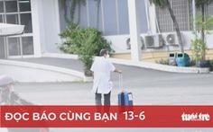 Đọc báo cùng bạn 13-6: Tạm phong tỏa Bệnh viện Bệnh nhiệt đới TP.HCM