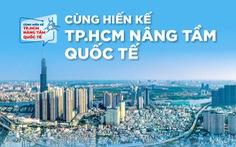 Hiến kế 'TP.HCM nâng tầm quốc tế': Xây dựng thành phố là xây dựng con người