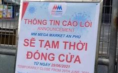 Siêu thị Mega Market An Phú tạm đóng cửa do liên quan ca COVID-19