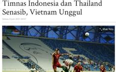 Báo chí Indonesia khen Việt Nam xuất sắc, chê tuyển nước nhà 'thảm bại'