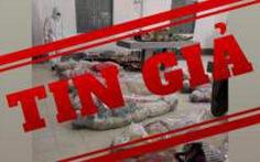 Trung tâm Báo chí TP.HCM: Hình ảnh xác chết do COVID-19 trên mạng là giả mạo