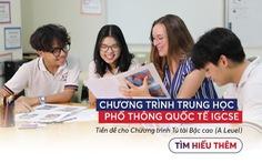 Từ lớp 9: Học 4 năm để tốt nghiệp THPT Quốc tế
