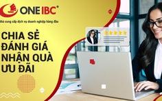 Cùng One IBC 'Chia sẻ đánh giá – Nhận quà ưu đãi'