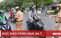 Đọc báo cùng bạn 26-7: Thêm 'vũ khí' cho Chính phủ chống dịch COVID-19