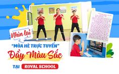 Nhìn lại 'mùa hè trực tuyến' đầy màu sắc tại Royal School
