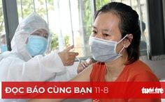 Đọc báo cùng bạn 11-8: Vì sao các tỉnh chậm tiêm vắc xin?