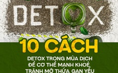 10 cách detox trong mùa dịch để cơ thể mạnh khoẻ, tránh mỡ thừa, gan yếu