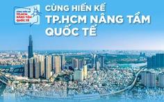 Công bố giải thưởng hiến kế 'TP.HCM nâng tầm quốc tế'