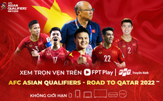 VTV trực tiếp 10 trận đấu của tuyển VN ở vòng loại cuối cùng World Cup 2022