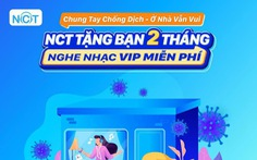 Hơn 120.000 tài khoản được tặng 2 tháng nghe nhạc NCT VIP miễn phí