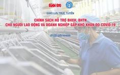 Người lao động gặp khó khăn do dịch được BHXH hỗ trợ thế nào?