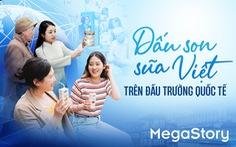 Vinamilk: Dấu son sữa Việt trên 'đấu trường' quốc tế