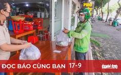 Đọc báo cùng bạn 17-9: Người dân TP.HCM dè dặt đi lại, mua bán ở vùng xanh