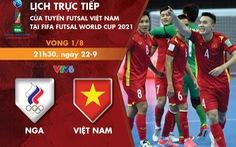 Lịch thi đấu futsal Việt Nam - Nga ở vòng 16 đội World Cup 2021