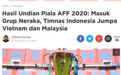 Báo Indonesia đặt mục tiêu vô địch dù rơi vào 'bảng tử thần' với Việt Nam, Malaysia