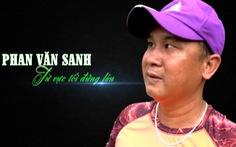 Cuộc thi 'Lan tỏa năng lượng tích cực 2021': Phan Văn Sanh –  đứng lên từ vực tối