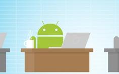 Android for Work: bớt chơi, tập trung làm việc