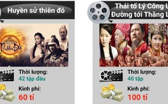 Phim truyền hình Việt đắt kỷ lục: 100 tỉ đồng