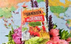Từ Bàn Môn Điếm đến Chernobyl: Chàng lãng tử du hành năm châu