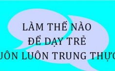 4 nguyên nhân ươm mầm bệnh thiếu trung thực của người Việt