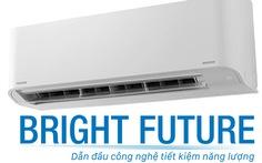 Điều hòa Toshiba Bright Future dẫn đầu công nghệ tiết kiệm năng lượng