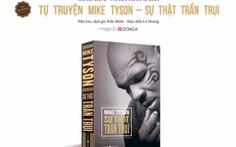 Hai mặt thiên thần và ác quỷ của Mike Tyson trong tự truyện