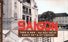 Xem ảnh xưa - nay, cảm nhận Sài Gòn hai đầu thế kỷ