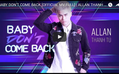 Allan Thanh Tú ra mắt khán giả quê nhà với Baby don't come back