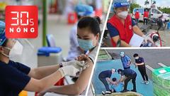 Bản tin 30s Nóng: Cấm nhận 'bồi dưỡng' tiêm vắc xin COVID-19; 'Thi' chạy lúc giải lao, công nhân tử vong