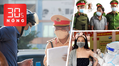 Bản tin 30s Nóng: Nhiều nơi ở Hà Nội không cần 'giấy đi đường'; Hàng trăm cảnh sát truy bắt nhóm bảo kê