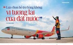 'Lựa chọn hỗ trợ hàng không vì tương lai của đất nước'