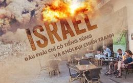 Israel đâu phải chỉ có tiếng súng và khói bụi chiến tranh
