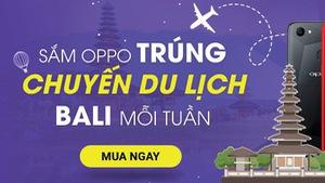 Hè rực lửa, du lịch Bali thả cửa khi sắm điện thoại OPPO tại Viễn Thông A