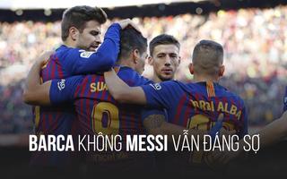 Hạ gục Real Madrid 5-1, Barca không Messi vẫn đáng sợ