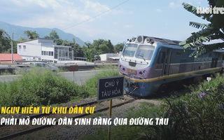 Hiểm nguy từ khu dân cư phải mở đường dân sinh băng qua đường tàu
