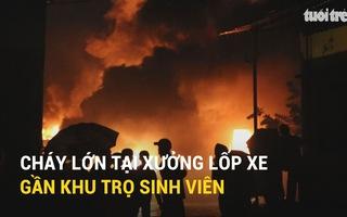 Xưởng lốp xe gần khu trọ sinh viên cháy lớn giữa đêm mưa