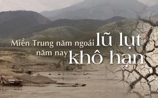 Miền Trung năm ngoái lũ lụt, năm nay khô hạn