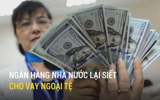 Ngân hàng Nhà nước lại siết cho vay ngoại tệ