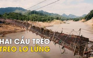 Hai cầu treo bị mưa lũ phá hủy treo lơ lửng trên sông Mã hơn 6 tháng
