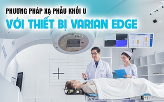 Phương pháp xạ phẫu khối u với thiết bị Varian EDGE