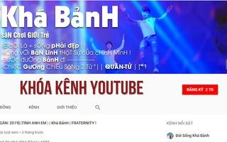 Cục Phát thanh truyền hình yêu cầu YouTube hạ kênh của Khá Bảnh