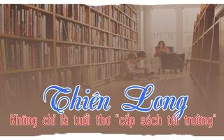 Thiên Long - Không chỉ là tuổi thơ 'cắp sách tới trường'