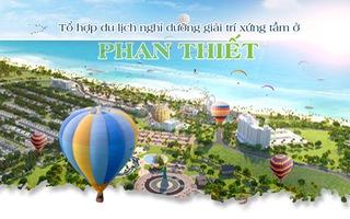 Tổ hợp du lịch nghỉ dưỡng giải trí xứng tầm ở Phan Thiết