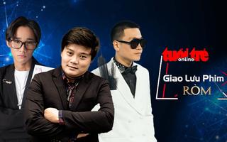 Đạo diễn Thanh Huy, Rapper Wowy và Anh Tú Wilson nói về những 'bàn tán' xung quanh phim Ròm