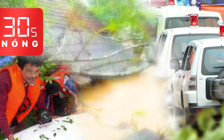 Bản tin 30s Nóng: Đã tìm được thi thể 22 người trong vụ lở núi; Cứu  người trong những ngôi nhà ngập tới nóc