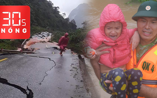 Bản tin 30s Nóng: Đồi núi đổ sập, quốc lộ nứt toác; Rơi nước mắt với hình ảnh chịu đói 3 ngày trong lũ dữ